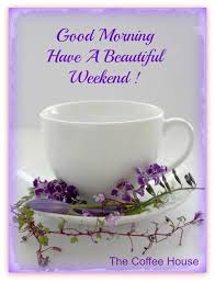 Weekend Good Morning Quotes Best of Flowers Purple Weekend Quotes Weekend Image 24 PicturesCafe