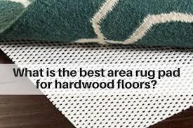 best area rug pad for hardwood floors