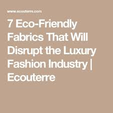 the best fashion essay ideas next mens shoes 7 eco friendly fabrics that will disrupt the luxury fashion industry ecouterre