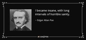 edgar allan poe quote i became insane long intervals of  i became insane long intervals of horrible sanity edgar allan poe