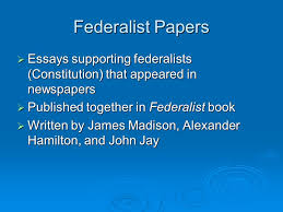 confederation to constitution ppt  federalist papers essays supporting federalists constitution that appeared in newspapers published together in