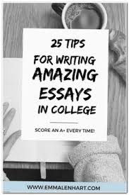 video how to write college admissions essay educational video  want to score a good grade when writing an essay in college every time out emma lenhart s 25 tips for writing amazing essays in college