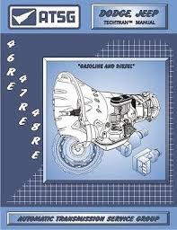 atsg dodge jeep 46re 47re 48re a518 transmission rebuild dodge 46re 47re 48re atsg manual repair rebuild book transmission guide