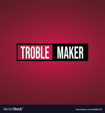Trouble Maker Life Quote With Modern Background
