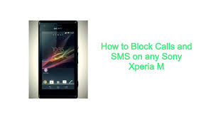 to Block Calls and SMS on any Sony Xperia M