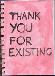 Quotes About Existing Thank You For Existing Love Quotes Img