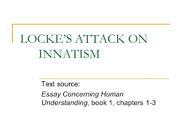 locke s attack on innatism text source essay concerning human  1 locke s attack on innatism text source essay concerning human understanding book 1 chapters 1 3