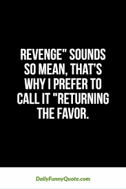 Returning The Favour Quotes Witty Quotes Humor Silly Quotes