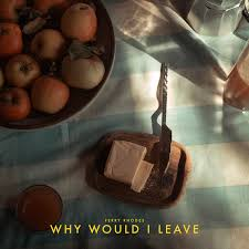why would I leave — jessy EASTON