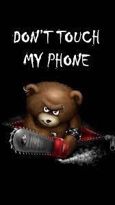 teddy bear don't touch my phone 1080 ...