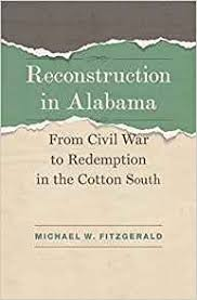 unknown jpeg reconstruction in alabama from civil war to redemption in the cotton south by michael w fitzgerald louisiana state university press 2017