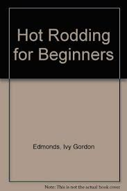 Amazon.com: Hot Rodding for Beginners (9780064634236): Edmonds, Ivy Gordon:  Books