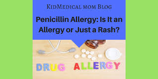 Penicillin Allergy: Is It an Allergy or Just a Rash? • KidMed