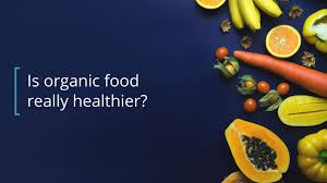 pros and cons of organic food is it healthier pros and cons of organic food