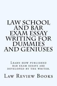 Bar Exam Essays Law School And Bar Exam Essay Writing For Dummies And Geniuses Learn How Published Bar Exam Essays Are Developed By The Writer Paperback