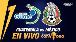 GUATEMALA VS MEXICO EN VIVO