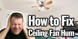 6 reasons why do ceiling fans hum when