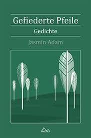 Amazon.com: Gefiederte Pfeile: Gedichte (German Edition) eBook: Adam, Jasmin:  Kindle Store