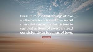 timothy keller e our culture says that feelings of love are the basis for