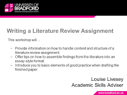 writing a literature review assignment louise livesey academic  writing a literature review assignment louise livesey academic skills adviser this workshop will −provide