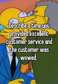 How Would You Describe Customer Service Describe A Time You Provided Excellent Customer Service And