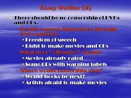 essay outline  there should be no censorship of dvds and cds  1 essay