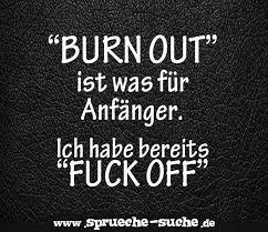 Burn Out Ist Was Für Anfänger Ich Habe Bereits Fuck Off