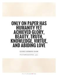 Beauty And Knowledge Quotes Best of Only On Paper Has Humanity Yet Achieved Glory Beauty Truth