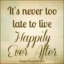 best 25 happily ever after quotes ideas on pinterest Wedding Messages Happily Ever After it's never too late to live happily ever after wedding message happy ever after