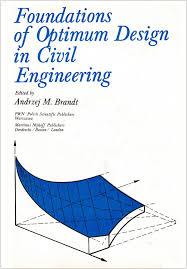 What Is Optimum Design Foundations Of Optimum Design In Civil Engineering Andrzej