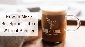 And wouldn't that taste weird? How To Make Bulletproof Coffee Without Blender New Method