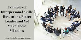 interpersonal savvy interpersonal skills to help you be a better leader