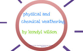 Mechanical And Chemical Weathering Venn Diagram Physical And Chemical Weathering By Kendyl Wilson On Prezi