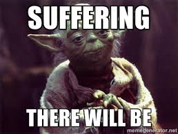 suffering there will be - Yoda | Meme Generator via Relatably.com