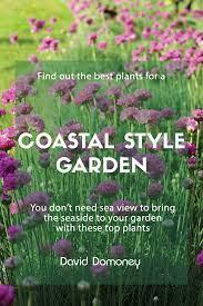 coastal garden the 10 best plants for