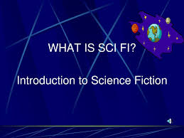 Sci Ppt Ppt What Is Sci Fi Introduction To Science Fiction