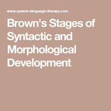 Syntactic Development Chart Browns Stages Of Syntactic And Morphological Development