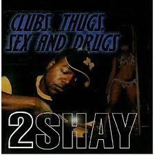 2 Shay – Clubs, Thugs, Sex & Drugs