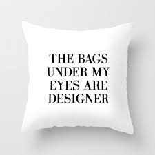 The Bags Under My Eyes Are Designer The Bags Under My Eyes Are Designer Throw Pillow