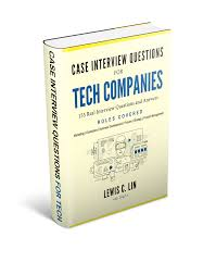 Case Interview Questions For Tech Companies Lewis C Lin