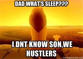 DAD WHAT'S SLEEP??? I DNT KNOW SON,WE HUSTLERS - The Lion King ... via Relatably.com