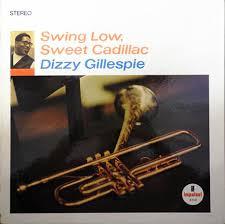 <b>Dizzy Gillespie</b> - <b>Swing</b> Low, Sweet Cadillac (1967, Vinyl) | Discogs