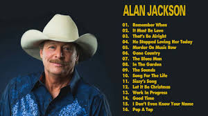 the best s of alan jackson alan jackson greatest hits all of times new update 2017 live