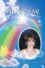 Why Not Me: A Brave Journey with Cancer: Aurelia, Joseph C: 9781480944275:  Amazon.com: Books
