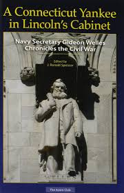 A Connecticut Yankee in Lincoln's Cabinet: Navy Secretary Gideon ...