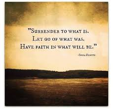 Have Faith Quotes Inspiration Surrender To Whait Is Let Go Of What Was Have Faith In What Will
