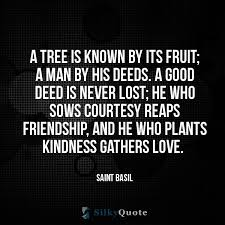 Kindness Quotes Stunning Saint Basil Quotes A Tree Is Known By Its Fruit A Man By His