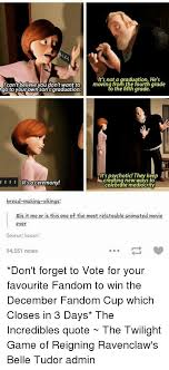 The Incredibles Quotes Simple It's Not A Graduation He's Can't Believe You Don't Want To Moving