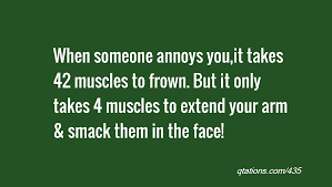 muscles quotes like success when someone annoys you it takes 42 muscles