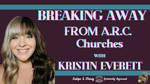 Breaking Away From ARC Churches with Kristin Everett - Part 2 ...